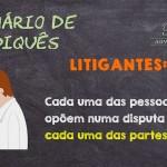 Dicionário de Juridiquês: Litigantes
